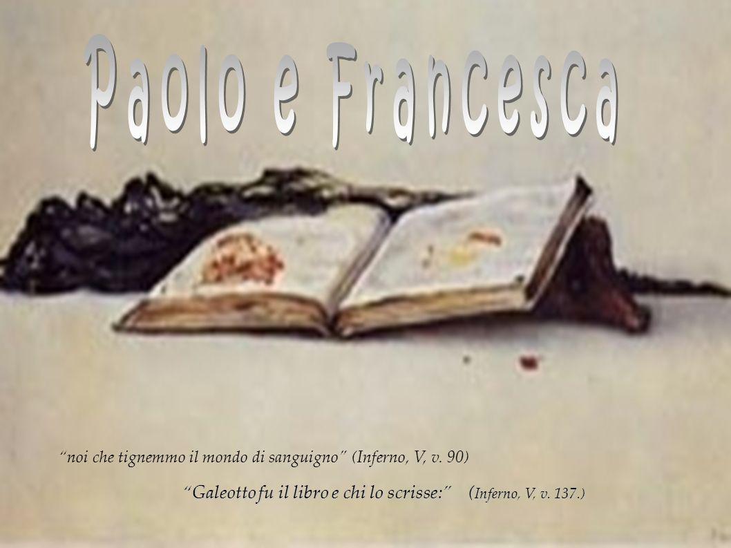 Paolo e Francesca noi che tignemmo il mondo di sanguigno (Inferno, V, v.