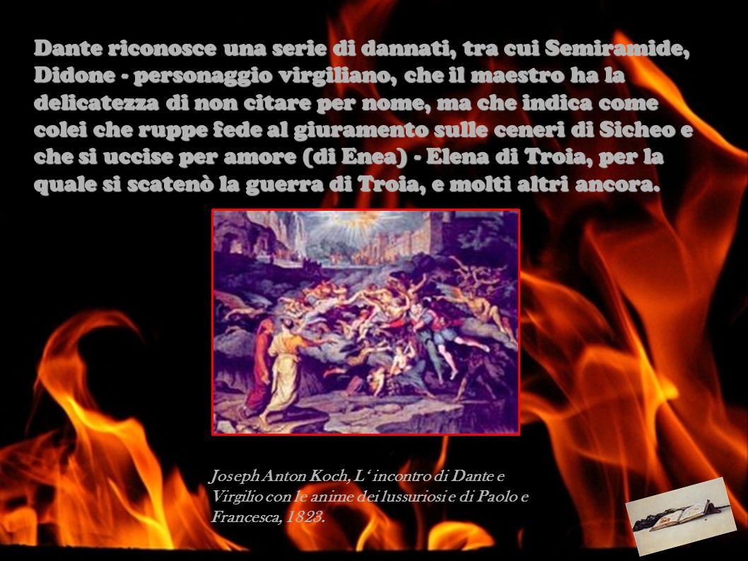 Dante riconosce una serie di dannati, tra cui Semiramide, Didone - personaggio virgiliano, che il maestro ha la delicatezza di non citare per nome, ma che indica come colei che ruppe fede al giuramento sulle ceneri di Sicheo e che si uccise per amore (di Enea) - Elena di Troia, per la quale si scatenò la guerra di Troia, e molti altri ancora.
