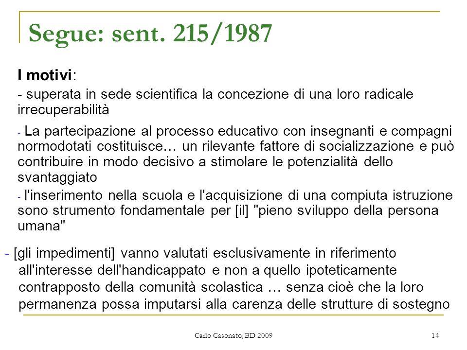 Segue: sent. 215/1987 I motivi: - superata in sede scientifica la concezione di una loro radicale irrecuperabilità.