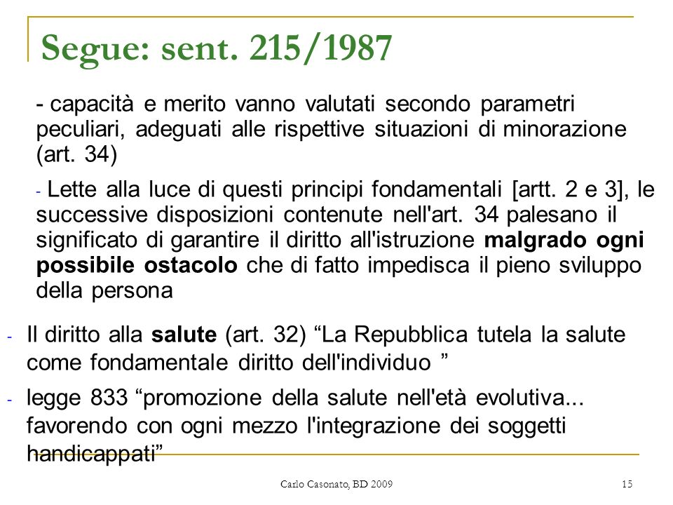 Segue: sent. 215/1987- capacità e merito vanno valutati secondo parametri peculiari, adeguati alle rispettive situazioni di minorazione (art. 34)