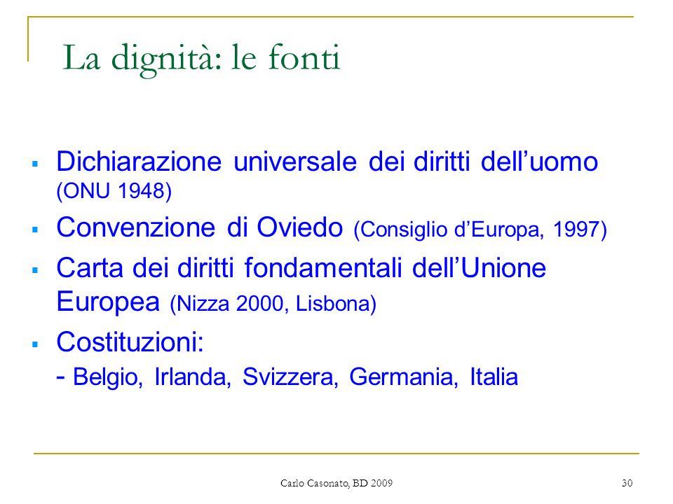 La dignità: le fontiDichiarazione universale dei diritti dell'uomo (ONU 1948) Convenzione di Oviedo (Consiglio d'Europa, 1997)