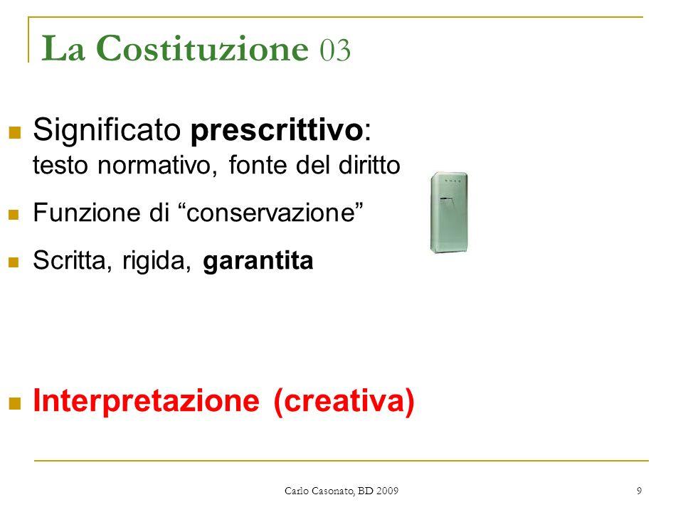 La Costituzione 03 Significato prescrittivo: testo normativo, fonte del diritto. Funzione di conservazione