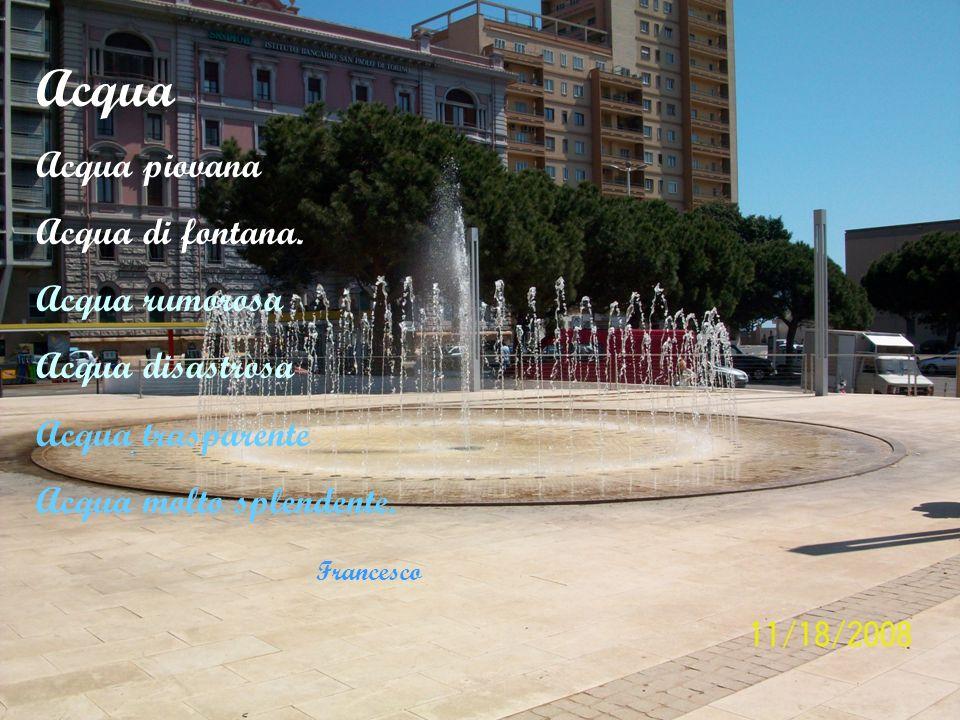 Acqua Acqua piovana Acqua di fontana. Acqua rumorosa Acqua disastrosa