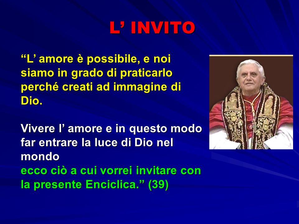 L' INVITO L' amore è possibile, e noi siamo in grado di praticarlo perché creati ad immagine di Dio.