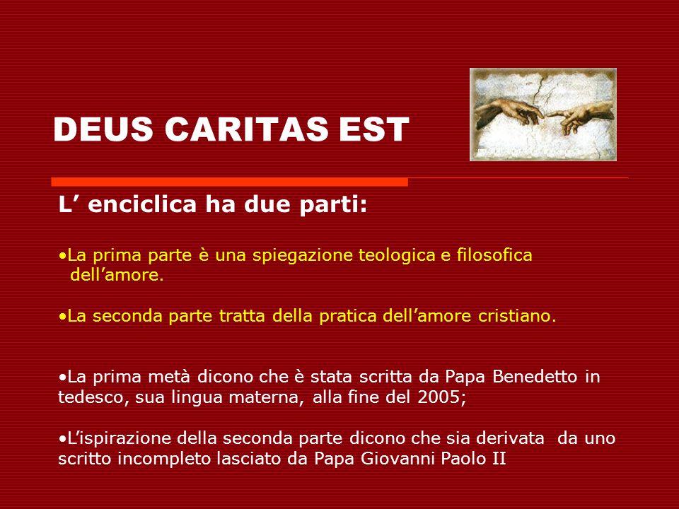 DEUS CARITAS EST L' enciclica ha due parti: