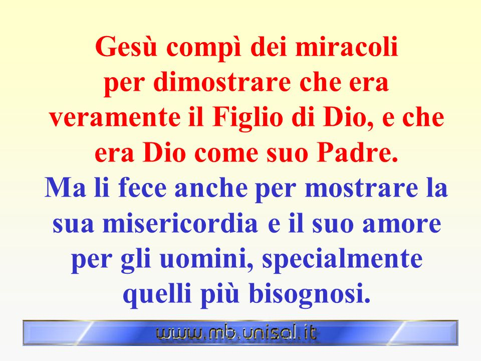 Gesù compì dei miracoli per dimostrare che era veramente il Figlio di Dio, e che era Dio come suo Padre.
