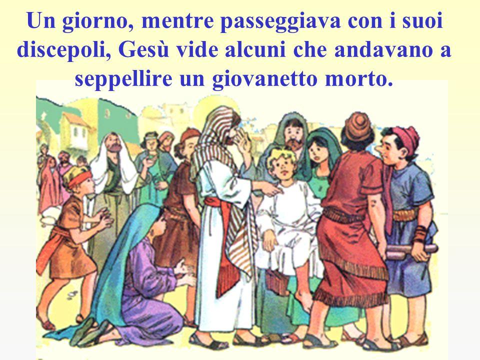Un giorno, mentre passeggiava con i suoi discepoli, Gesù vide alcuni che andavano a seppellire un giovanetto morto.