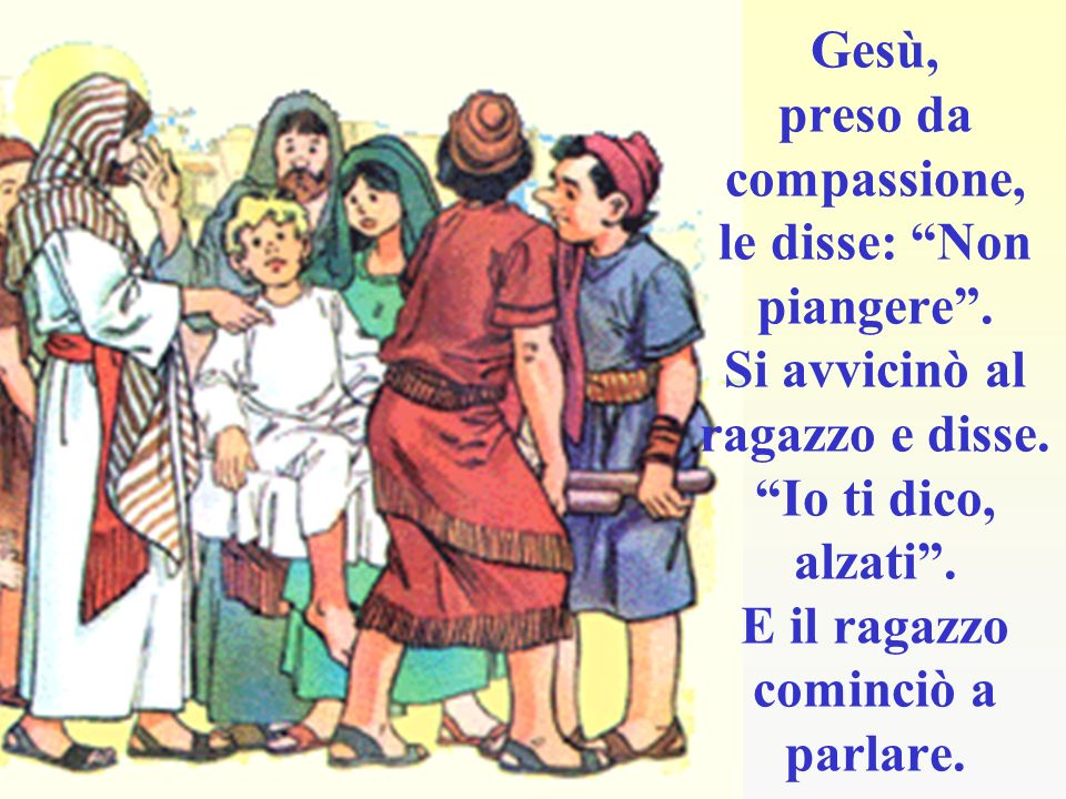 Gesù, preso da compassione, le disse: Non piangere