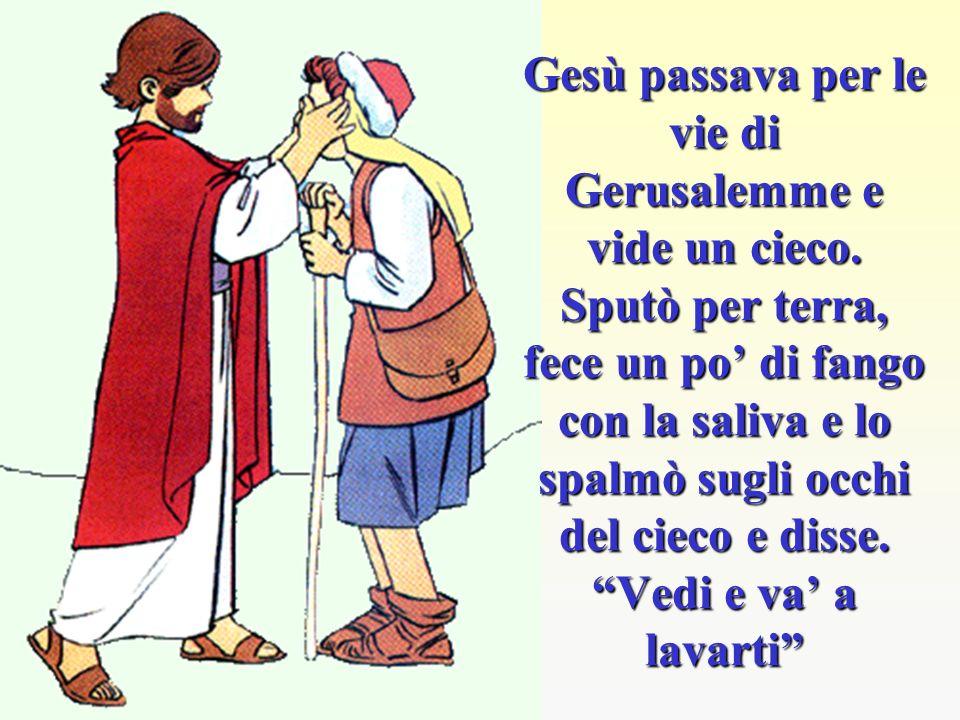 Gesù passava per le vie di Gerusalemme e vide un cieco