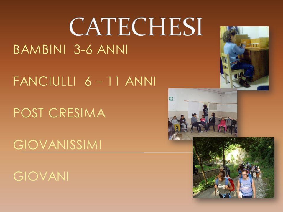CATECHESI BAMBINI 3-6 ANNI FANCIULLI 6 – 11 ANNI POST CRESIMA