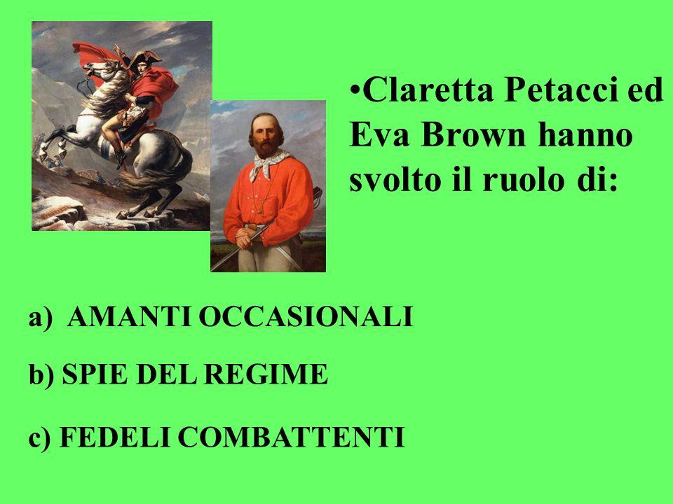 Claretta Petacci ed Eva Brown hanno svolto il ruolo di: