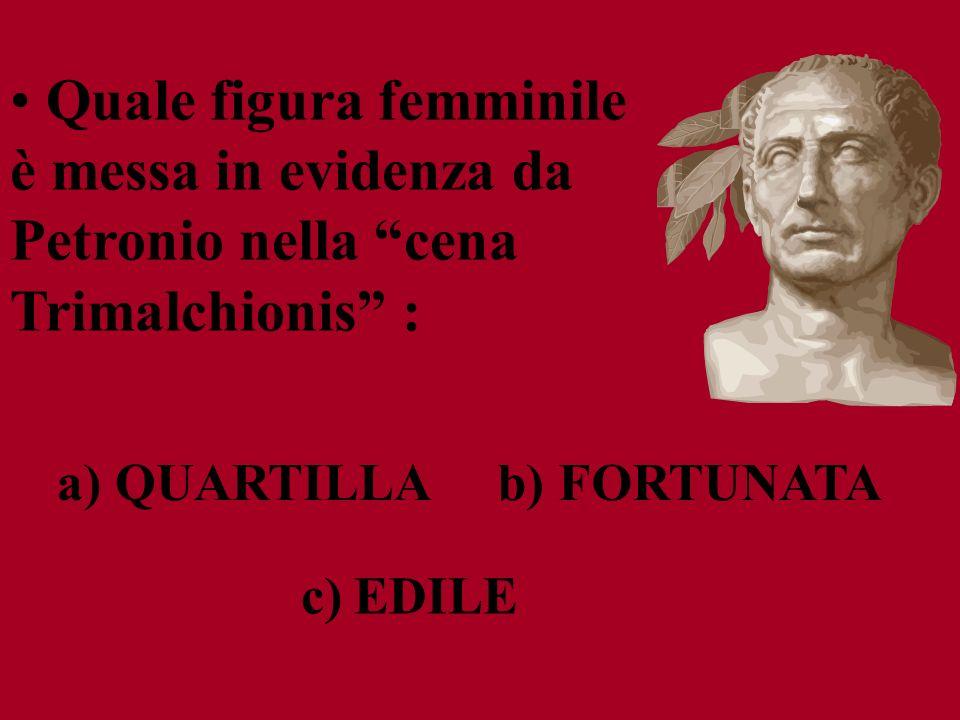 Quale figura femminile è messa in evidenza da Petronio nella cena Trimalchionis :