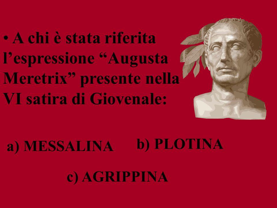 A chi è stata riferita l'espressione Augusta Meretrix presente nella VI satira di Giovenale: