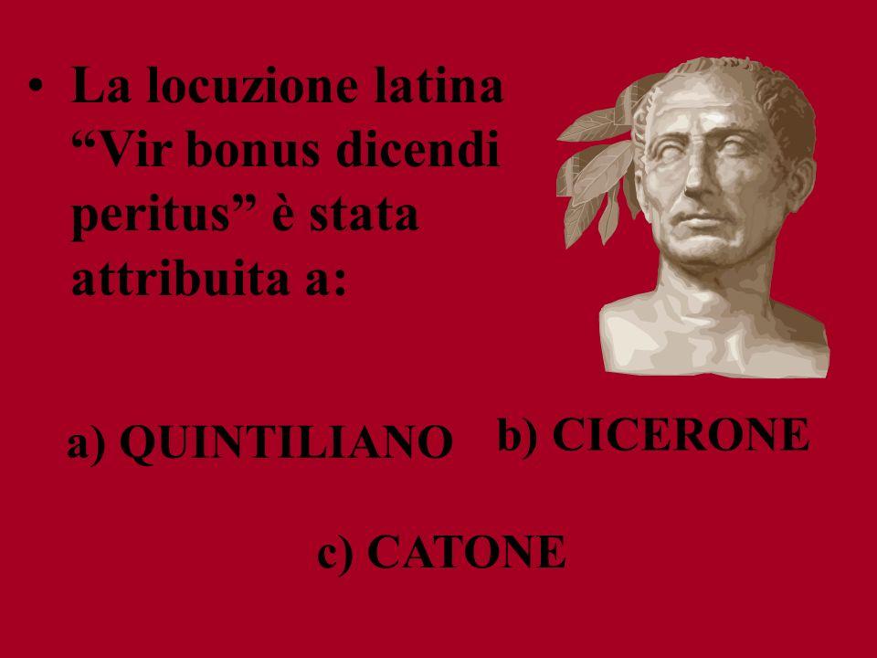 La locuzione latina Vir bonus dicendi peritus è stata attribuita a: