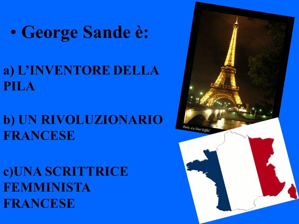 George Sande è: a) L'INVENTORE DELLA PILA