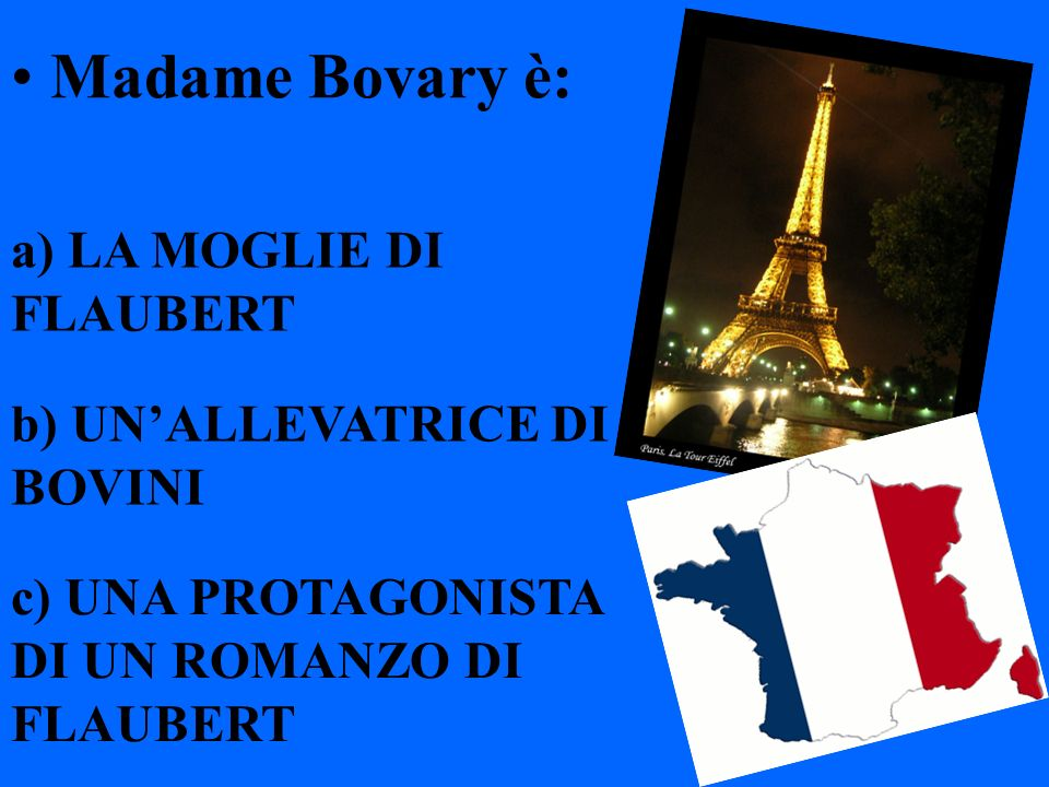 Madame Bovary è: a) LA MOGLIE DI FLAUBERT b) UN'ALLEVATRICE DI BOVINI