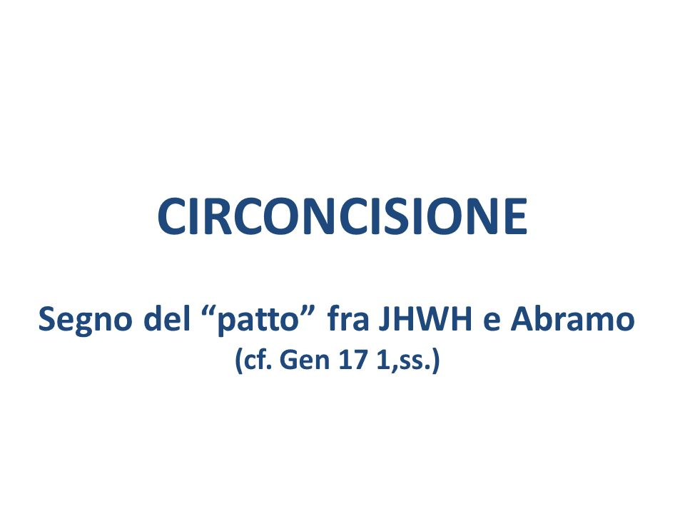 Segno del patto fra JHWH e Abramo (cf. Gen 17 1,ss.)
