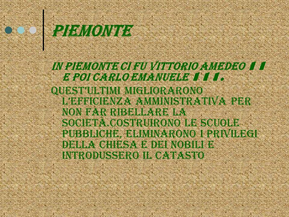 piemonte IN PIEMONTE CI FU VITTORIO AMEDEO 11 E POI CARLO EMANUELE 111.