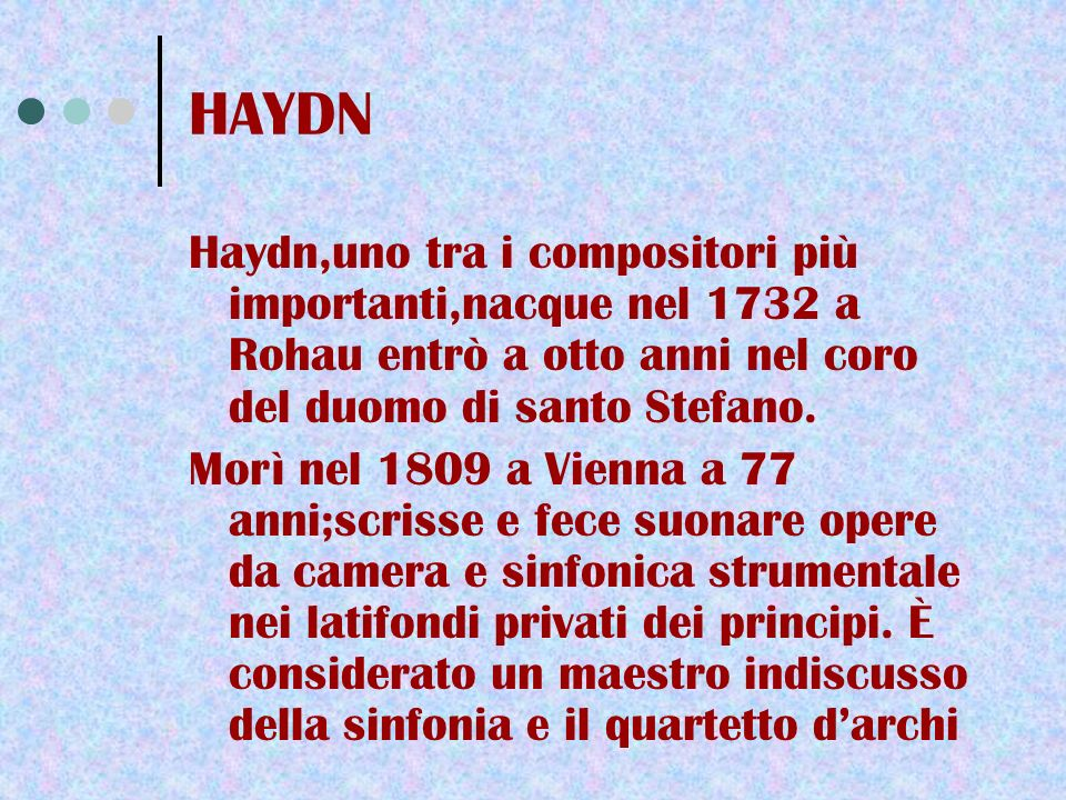 HAYDN Haydn,uno tra i compositori più importanti,nacque nel 1732 a Rohau entrò a otto anni nel coro del duomo di santo Stefano.