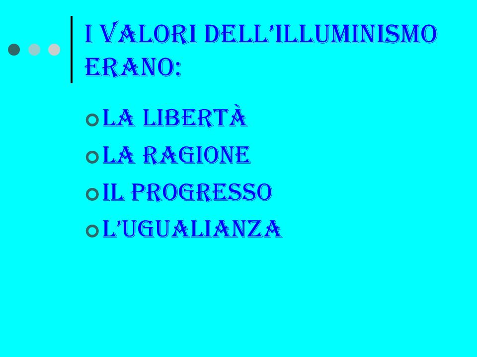 I valori dell'illuminismo erano: