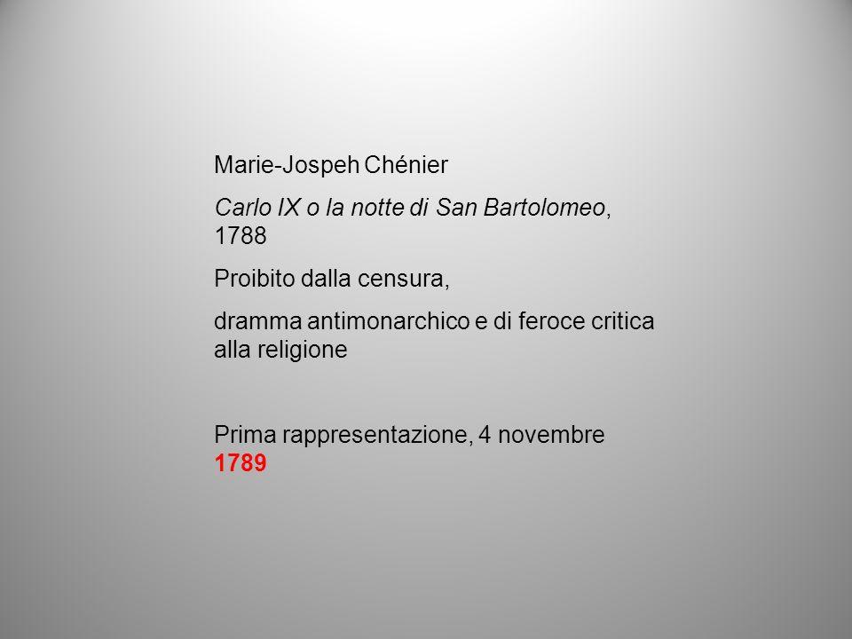 Marie-Jospeh Chénier Carlo IX o la notte di San Bartolomeo, 1788. Proibito dalla censura, dramma antimonarchico e di feroce critica alla religione.