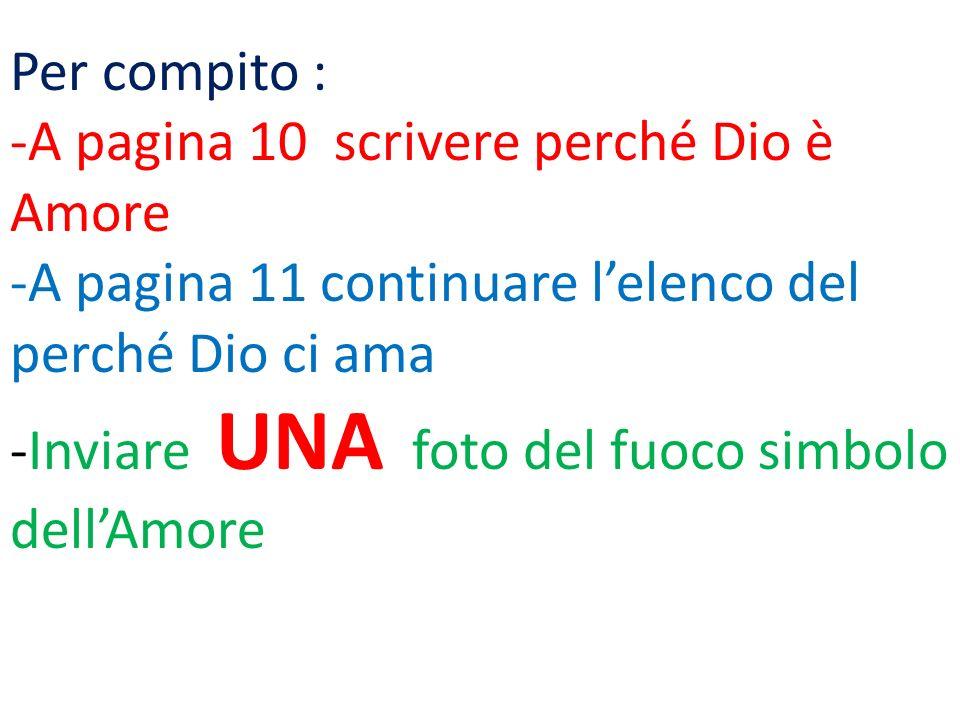 Per compito : -A pagina 10 scrivere perché Dio è Amore. -A pagina 11 continuare l'elenco del perché Dio ci ama.