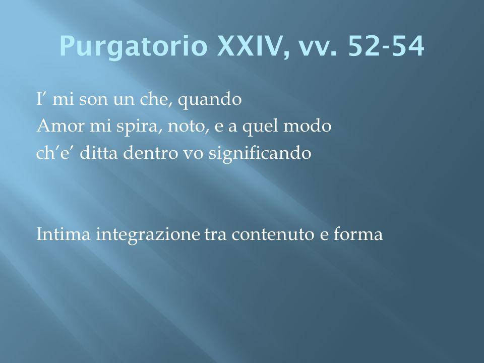 Purgatorio XXIV, vv. 52-54 I' mi son un che, quando