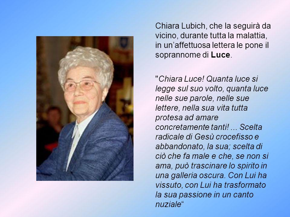 Chiara Lubich, che la seguirà da vicino, durante tutta la malattia, in un'affettuosa lettera le pone il soprannome di Luce.