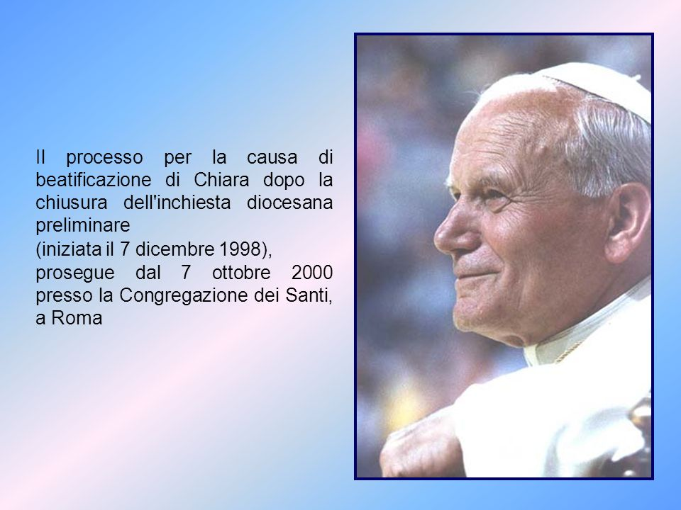 Il processo per la causa di beatificazione di Chiara dopo la chiusura dell inchiesta diocesana preliminare