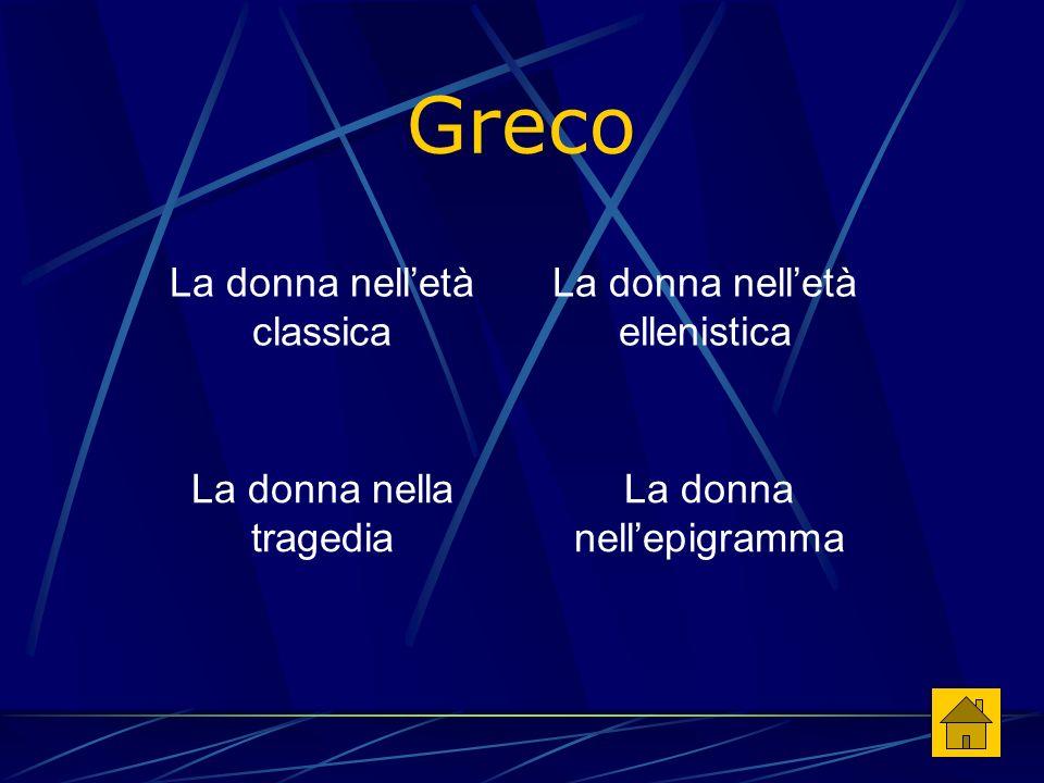 Greco La donna nell'età classica La donna nell'età ellenistica