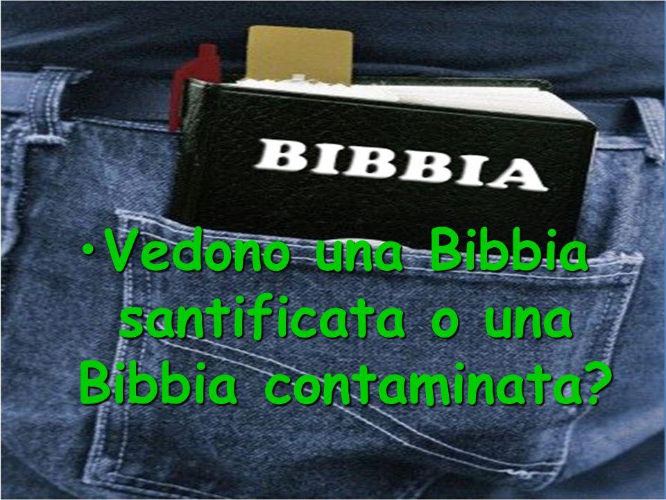 Vedono una Bibbia santificata o una Bibbia contaminata