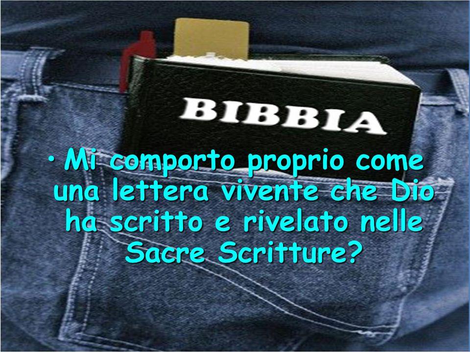 Mi comporto proprio come una lettera vivente che Dio ha scritto e rivelato nelle Sacre Scritture