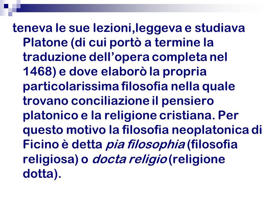 teneva le sue lezioni,leggeva e studiava Platone (di cui portò a termine la traduzione dell'opera completa nel 1468) e dove elaborò la propria particolarissima filosofia nella quale trovano conciliazione il pensiero platonico e la religione cristiana.