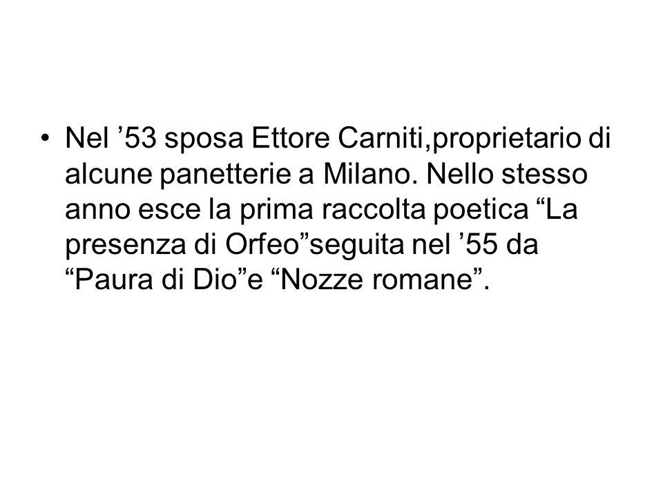 Nel '53 sposa Ettore Carniti,proprietario di alcune panetterie a Milano.