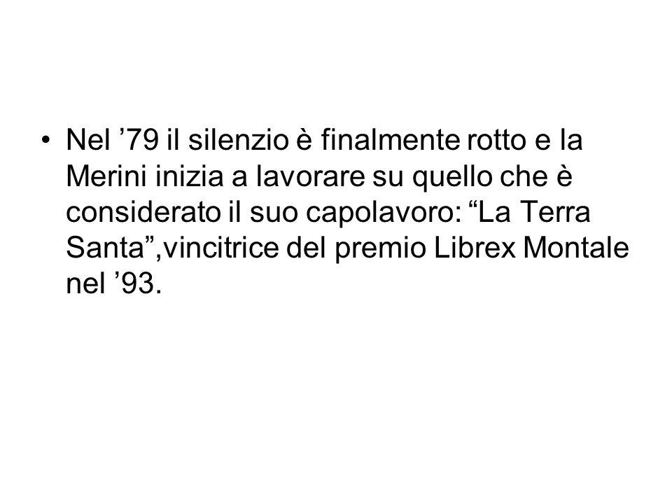 Nel '79 il silenzio è finalmente rotto e la Merini inizia a lavorare su quello che è considerato il suo capolavoro: La Terra Santa ,vincitrice del premio Librex Montale nel '93.