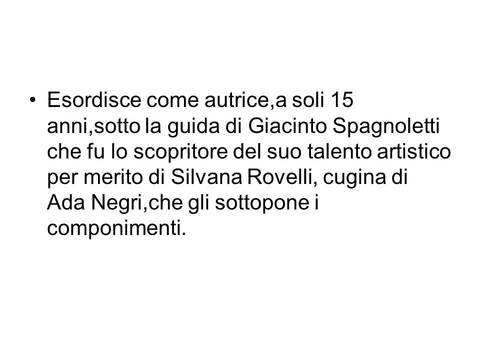 Esordisce come autrice,a soli 15 anni,sotto la guida di Giacinto Spagnoletti che fu lo scopritore del suo talento artistico per merito di Silvana Rovelli, cugina di Ada Negri,che gli sottopone i componimenti.