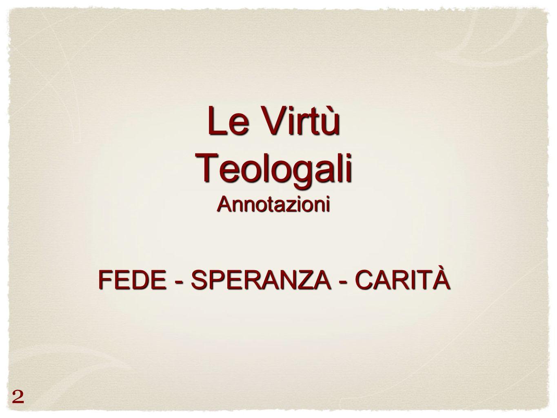Le Virtù Teologali Annotazioni FEDE - SPERANZA - CARITÀ
