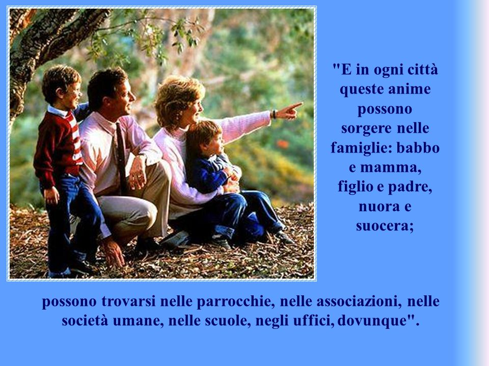 E in ogni città queste anime possono sorgere nelle famiglie: babbo e mamma, figlio e padre, nuora e suocera;