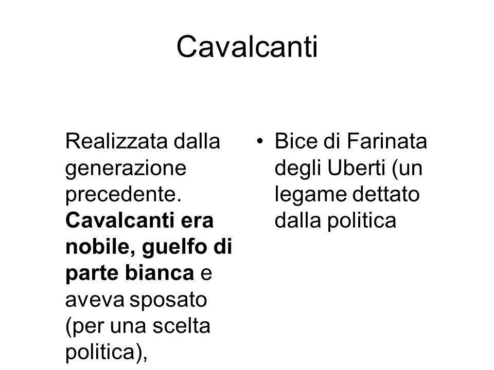 Cavalcanti Realizzata dalla generazione precedente. Cavalcanti era nobile, guelfo di parte bianca e aveva sposato (per una scelta politica),