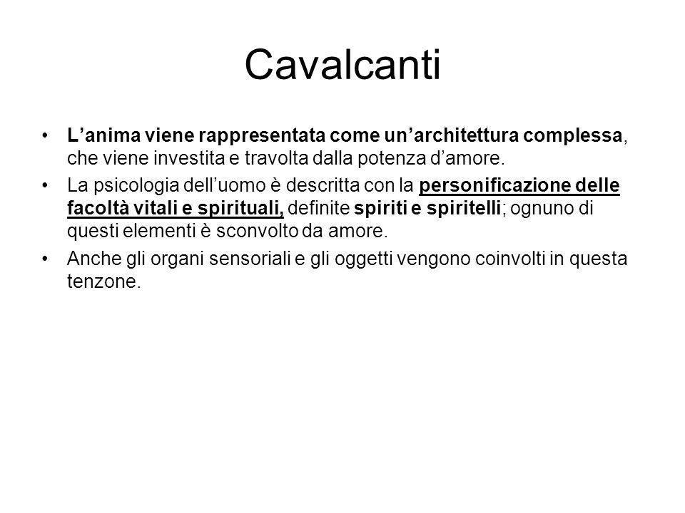 Cavalcanti L'anima viene rappresentata come un'architettura complessa, che viene investita e travolta dalla potenza d'amore.
