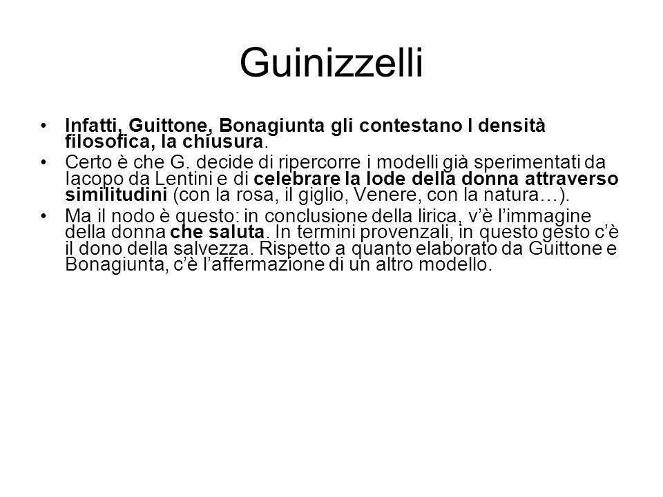 Guinizzelli Infatti, Guittone, Bonagiunta gli contestano l densità filosofica, la chiusura.