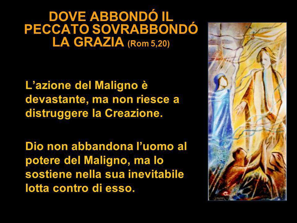 DOVE ABBONDÓ IL PECCATO SOVRABBONDÓ LA GRAZIA (Rom 5,20)