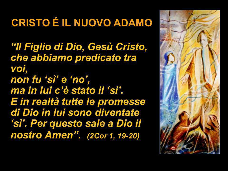CRISTO É IL NUOVO ADAMO Il Figlio di Dio, Gesù Cristo, che abbiamo predicato tra voi, non fu 'sì' e 'no',