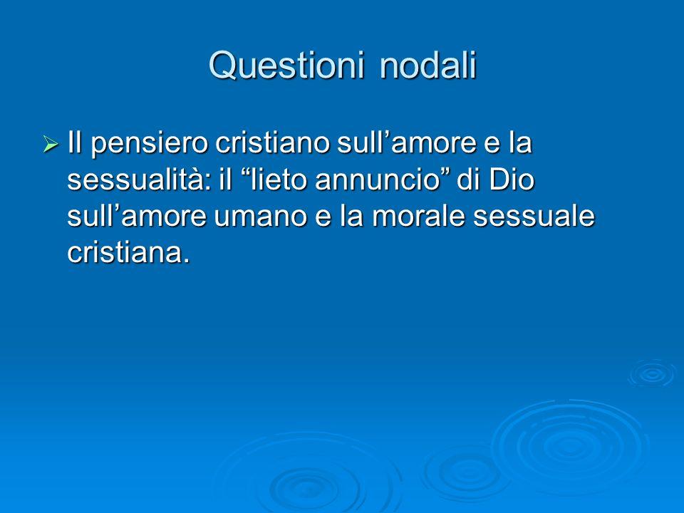 Questioni nodali Il pensiero cristiano sull'amore e la sessualità: il lieto annuncio di Dio sull'amore umano e la morale sessuale cristiana.