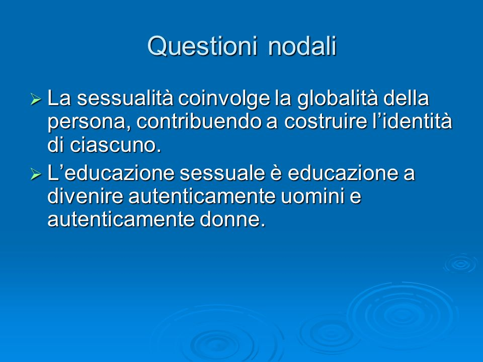 Questioni nodaliLa sessualità coinvolge la globalità della persona, contribuendo a costruire l'identità di ciascuno.