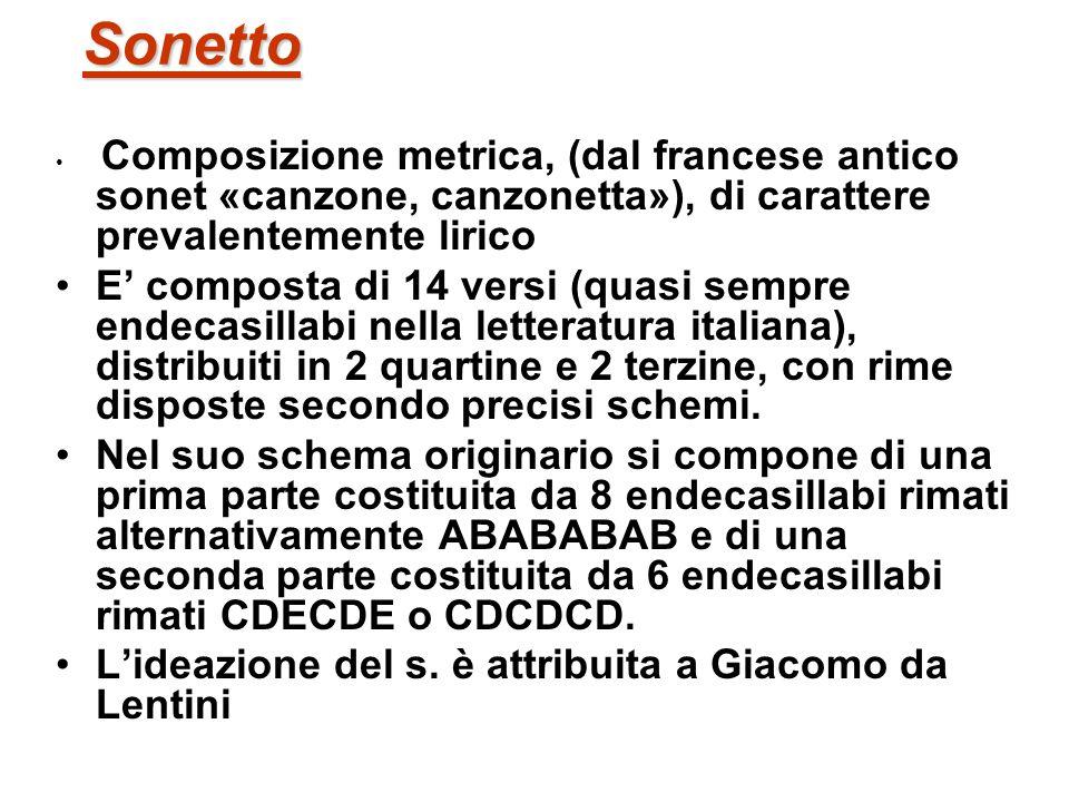 Sonetto Composizione metrica, (dal francese antico sonet «canzone, canzonetta»), di carattere prevalentemente lirico.