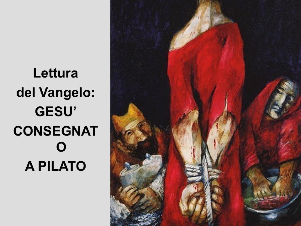 Lettura del Vangelo: GESU' CONSEGNATO A PILATO