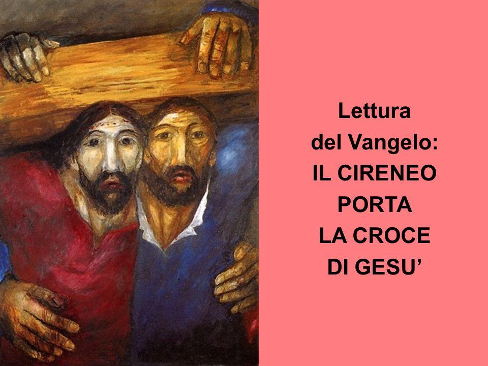 Lettura del Vangelo: IL CIRENEO PORTA LA CROCE DI GESU'