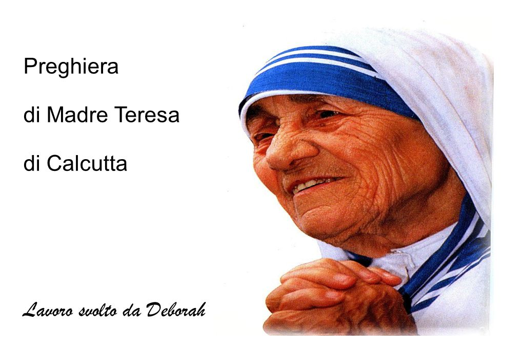 Preghiera di Madre Teresa di Calcutta Lavoro svolto da Deborah