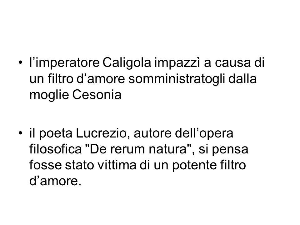 l'imperatore Caligola impazzì a causa di un filtro d'amore somministratogli dalla moglie Cesonia